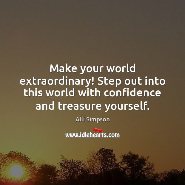 Image, Make your world extraordinary! Step out into this world with confidence and
