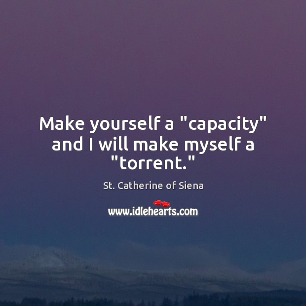 """Image about Make yourself a """"capacity"""" and I will make myself a """"torrent."""""""