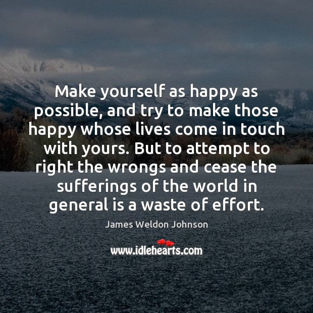 Make yourself as happy as possible, and try to make those happy James Weldon Johnson Picture Quote