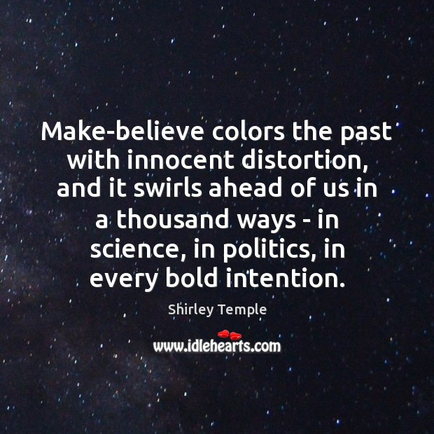 Make-believe colors the past with innocent distortion, and it swirls ahead of Shirley Temple Picture Quote