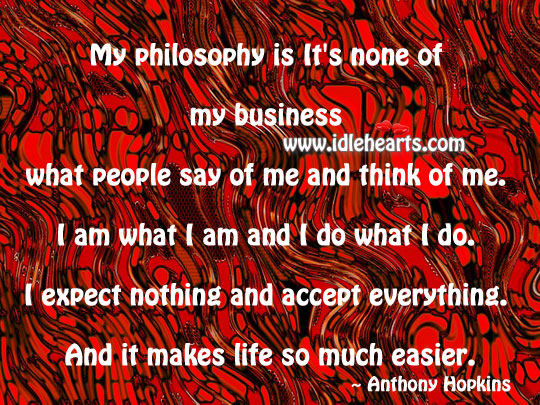 My Philosophy Is It's None Of My Business