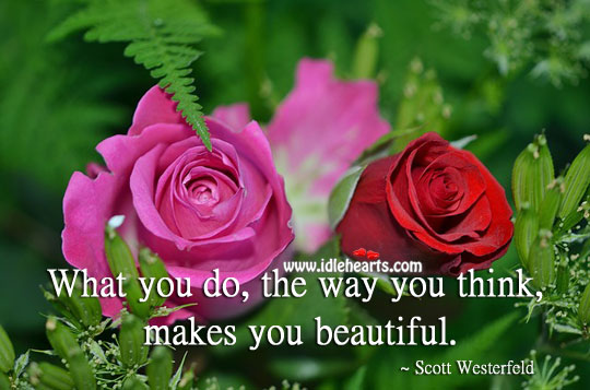Image, What you do, the way you think, makes you beautiful.