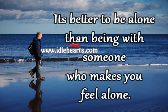 Its Better To Be Alone Than