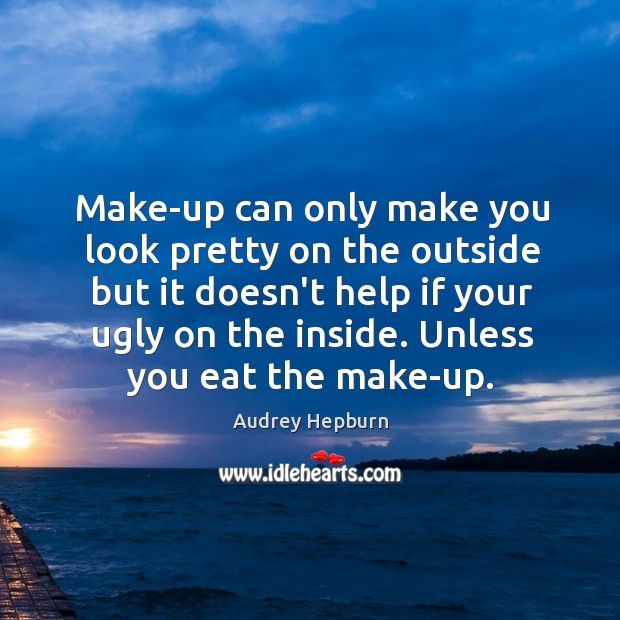 Image, Make-up can only make you look pretty on the outside but it