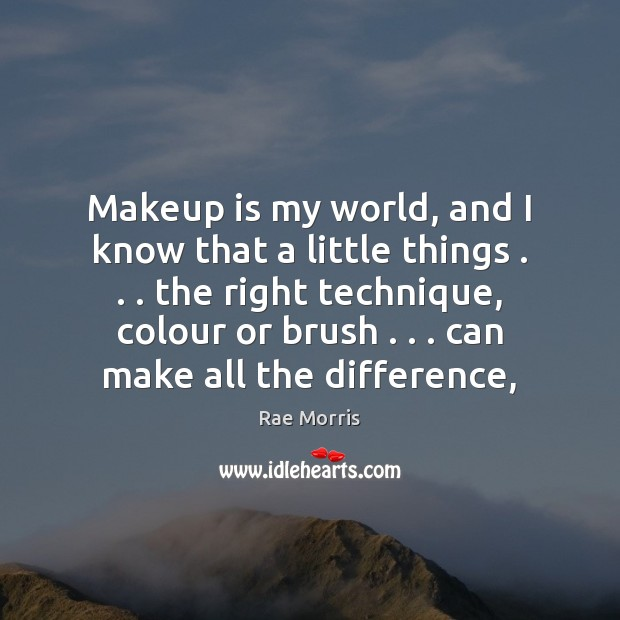 Image, Makeup is my world, and I know that a little things . . . the
