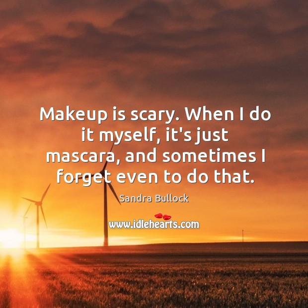 Makeup is scary. When I do it myself, it's just mascara, and Image