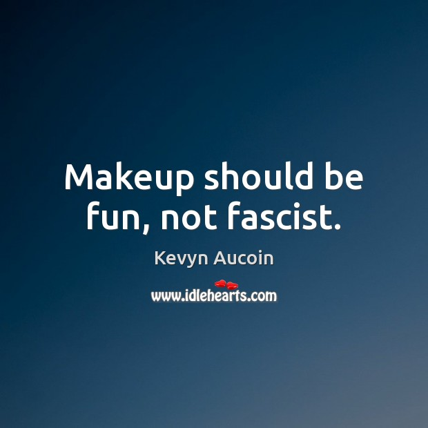 Makeup should be fun, not fascist. Image