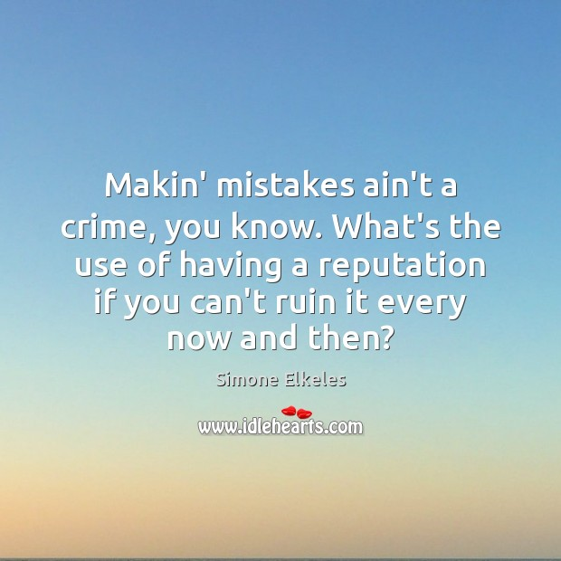 Simone Elkeles Picture Quote image saying: Makin' mistakes ain't a crime, you know. What's the use of having