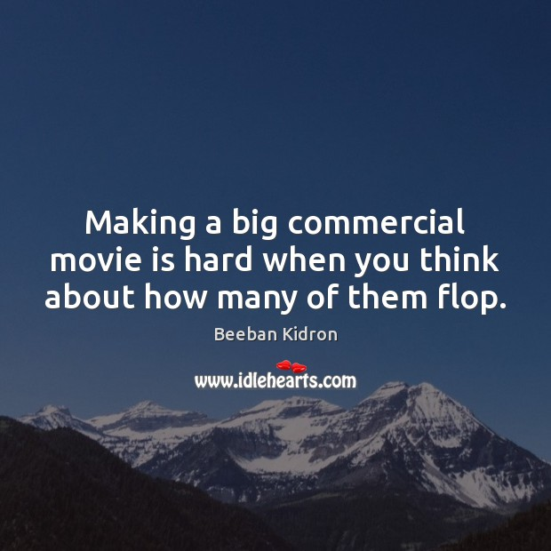Image, Making a big commercial movie is hard when you think about how many of them flop.