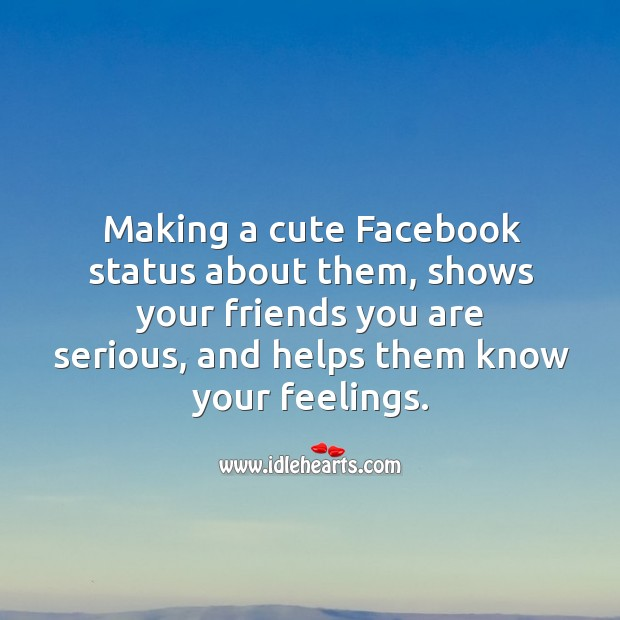 Making a cute facebook status about them, shows your friends you are serious, and helps them know your feelings. Relationship Tips Image