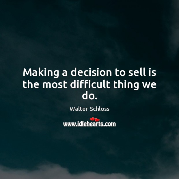 Making a decision to sell is the most difficult thing we do. Image