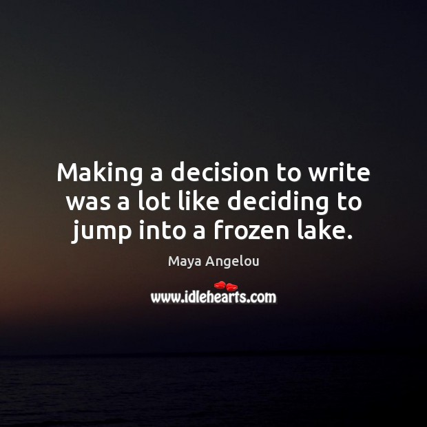 Making a decision to write was a lot like deciding to jump into a frozen lake. Image
