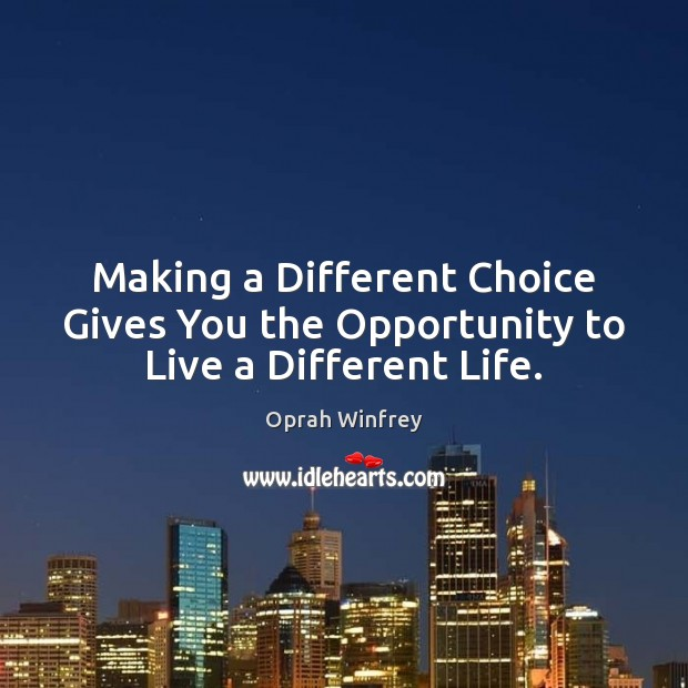Making a Different Choice Gives You the Opportunity to Live a Different Life. Image
