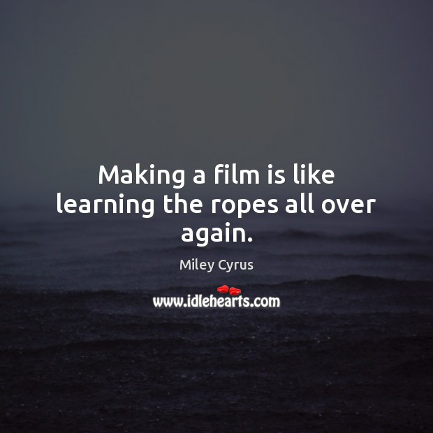 Making a film is like learning the ropes all over again. Image
