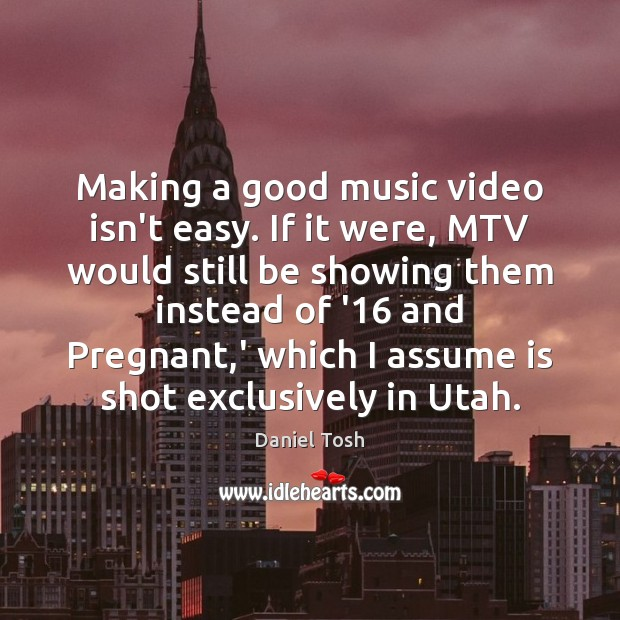 Making a good music video isn't easy. If it were, MTV would Image