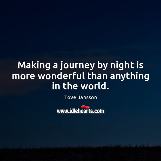 Making a journey by night is more wonderful than anything in the world. Tove Jansson Picture Quote