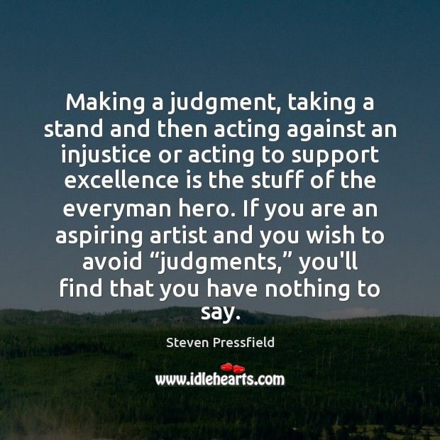 Making a judgment, taking a stand and then acting against an injustice Steven Pressfield Picture Quote