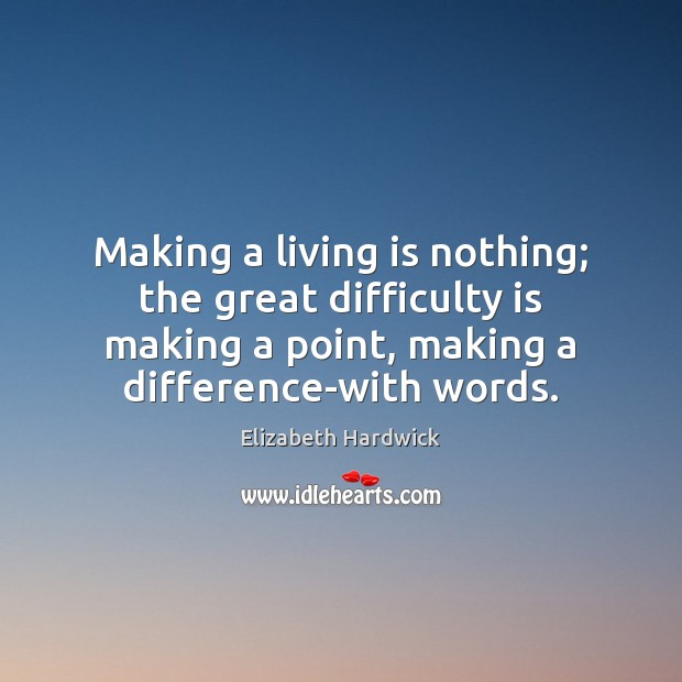 Making a living is nothing; the great difficulty is making a point, Image