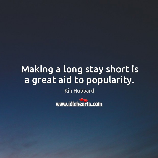 Making a long stay short is a great aid to popularity. Image