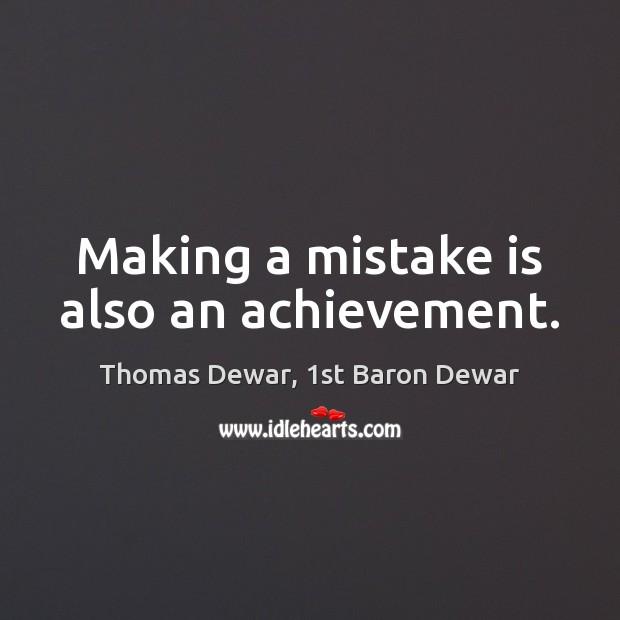Making a mistake is also an achievement. Thomas Dewar, 1st Baron Dewar Picture Quote