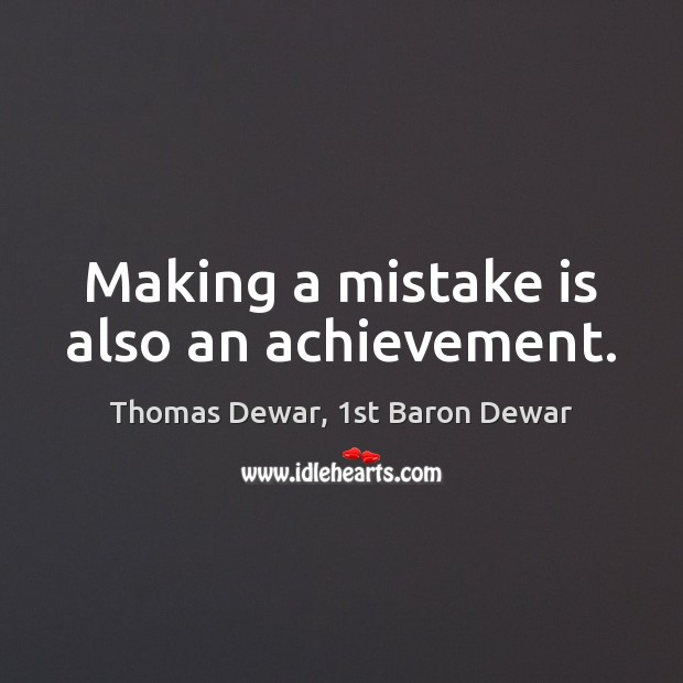 Making a mistake is also an achievement. Mistake Quotes Image