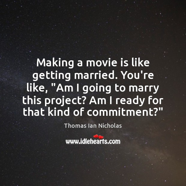 """Making a movie is like getting married. You're like, """"Am I going Image"""