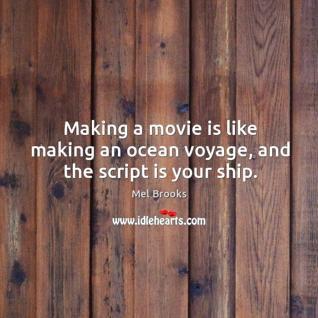 Making a movie is like making an ocean voyage, and the script is your ship. Image
