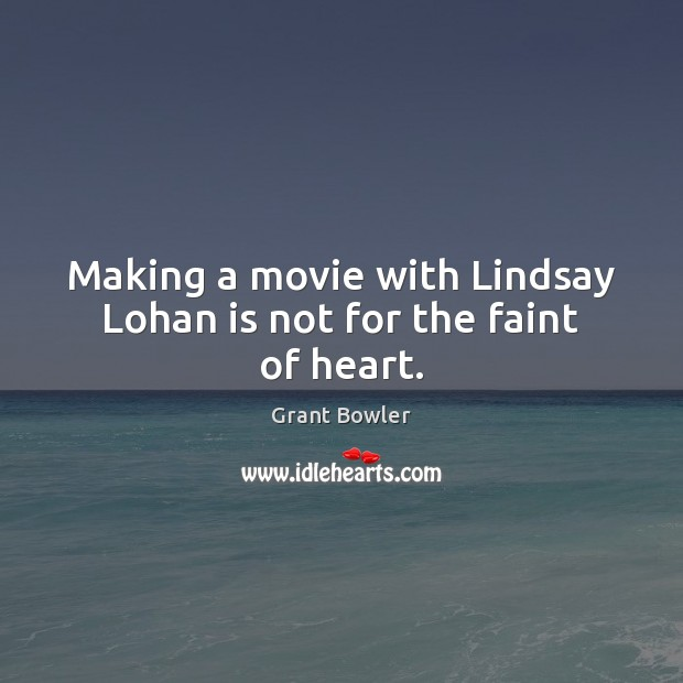 Making a movie with Lindsay Lohan is not for the faint of heart. Image