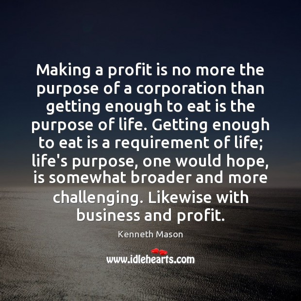 Making a profit is no more the purpose of a corporation than Image