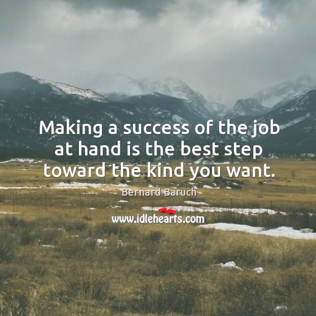 Making a success of the job at hand is the best step toward the kind you want. Image
