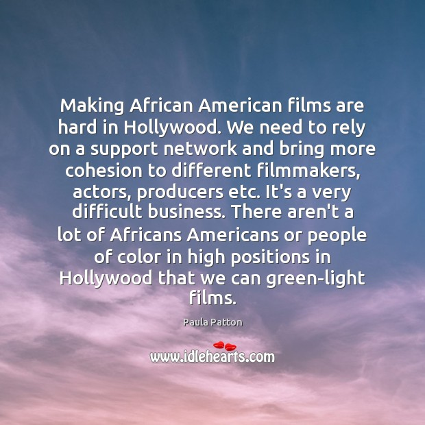 Image, Making African American films are hard in Hollywood. We need to rely