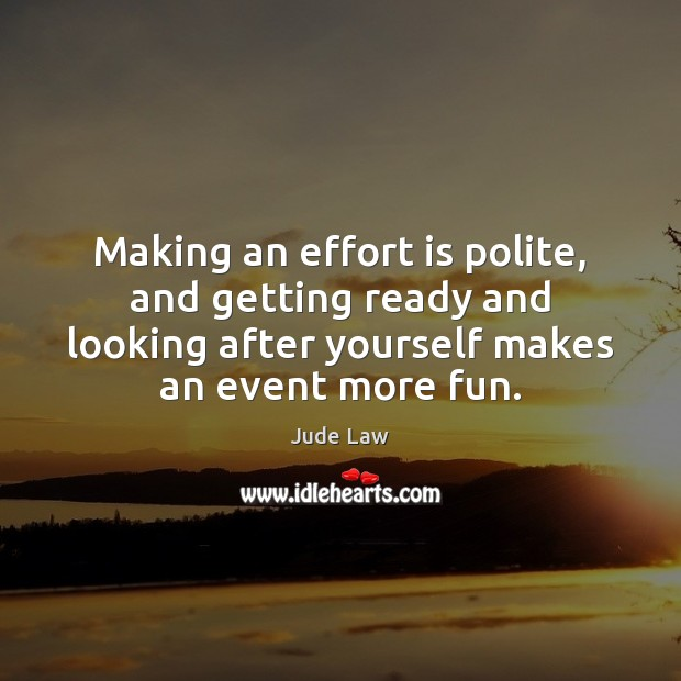 Making an effort is polite, and getting ready and looking after yourself Image