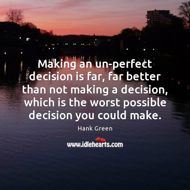 Making an un-perfect decision is far, far better than not making a Image