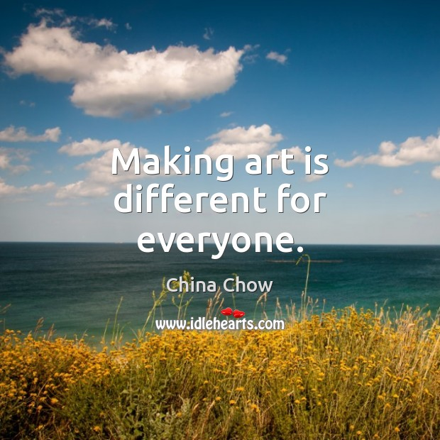 Making art is different for everyone. Art Quotes Image