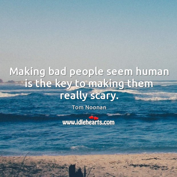 Making bad people seem human is the key to making them really scary. Image