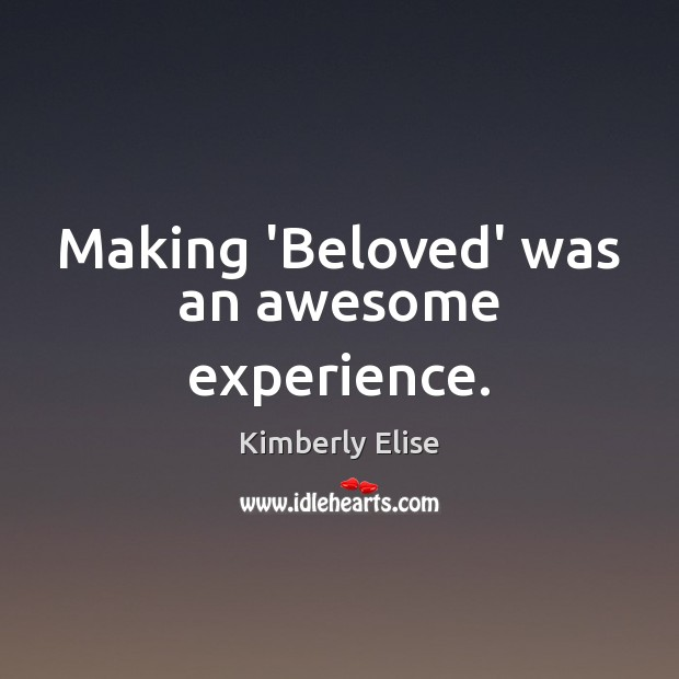 Making 'Beloved' was an awesome experience. Kimberly Elise Picture Quote