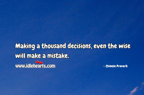 Making a thousand decisions, even the wise will make a mistake. Image