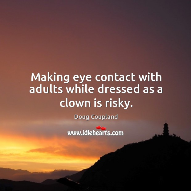 Making eye contact with adults while dressed as a clown is risky. Image