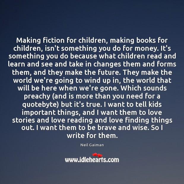 Making fiction for children, making books for children, isn't something you do Image