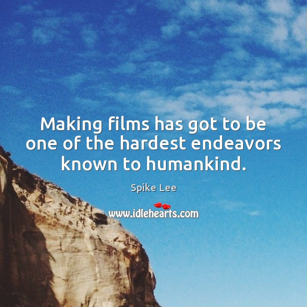 Making films has got to be one of the hardest endeavors known to humankind. Spike Lee Picture Quote