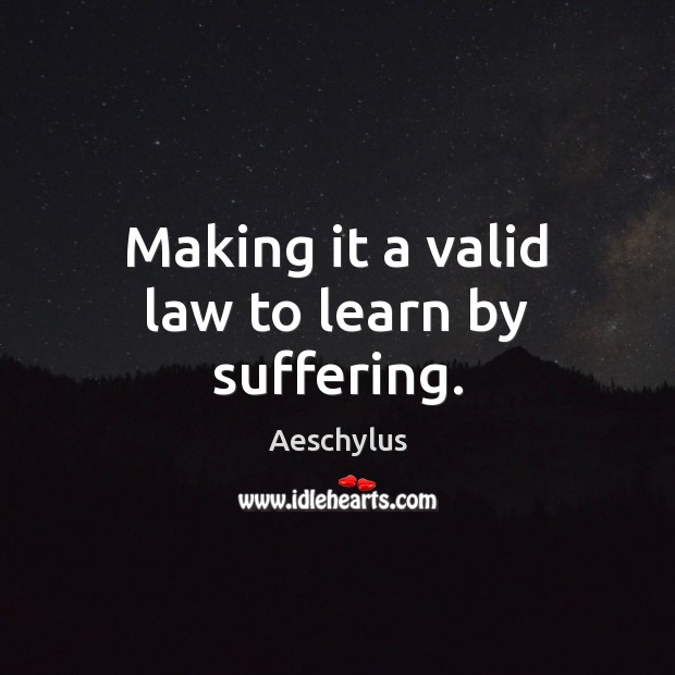 Making it a valid law to learn by suffering. Image