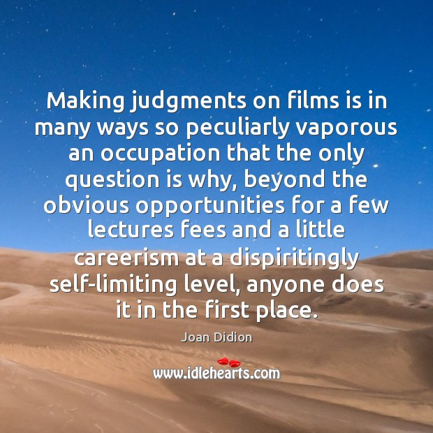 Making judgments on films is in many ways so peculiarly vaporous an Image