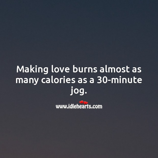 Making love burns almost as many calories as a 30-minute jog. Making Love Quotes Image