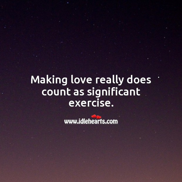 Making love really does count as significant exercise. Exercise Quotes Image