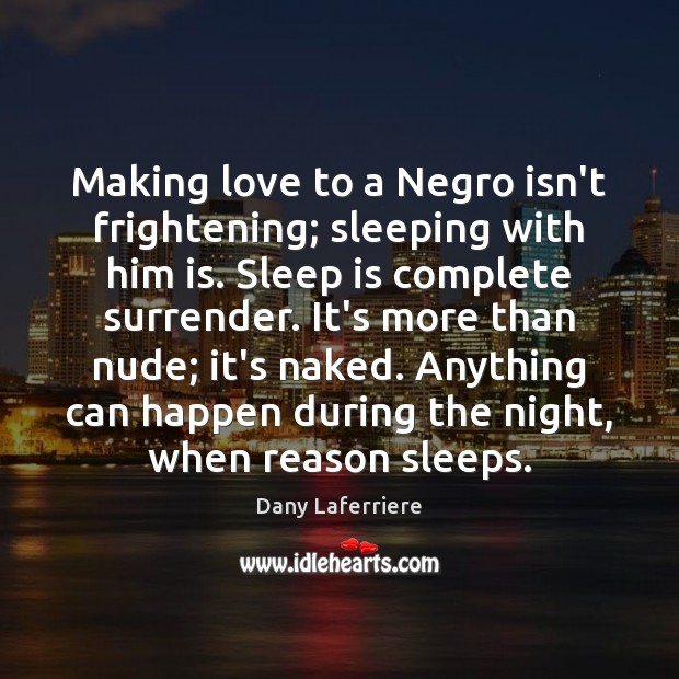 Making love to a Negro isn't frightening; sleeping with him is. Sleep Image