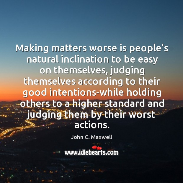 Image, Making matters worse is people's natural inclination to be easy on themselves,