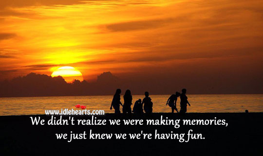 Life is making memories Realize Quotes Image