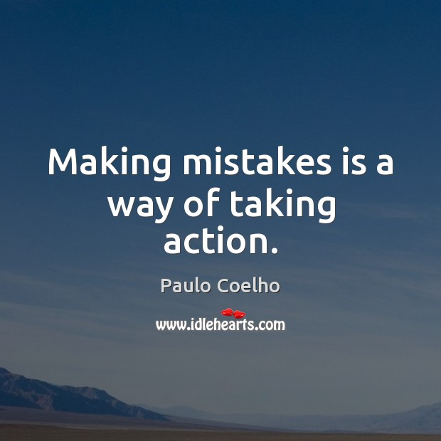 Making mistakes is a way of taking action. Image