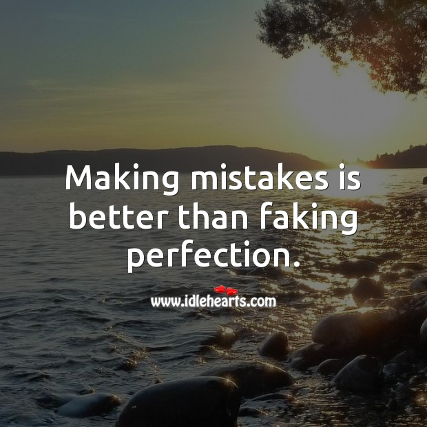 Making mistakes is better than faking perfection. Mistake Quotes Image