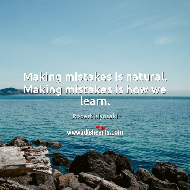 Making mistakes is natural. Making mistakes is how we learn. Image